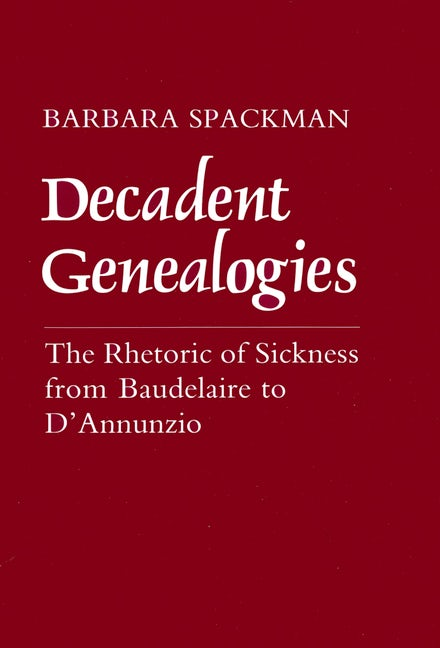 The Rhetoric of Sickness from Baudelaire to D'Annunzio