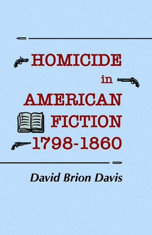 Homicide in American Fiction, 1798–1860